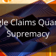 Google Claims Quantum Supremacy
