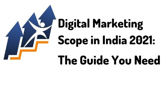 Digital Marketing Scope in India 2021 : The Guide You Need
